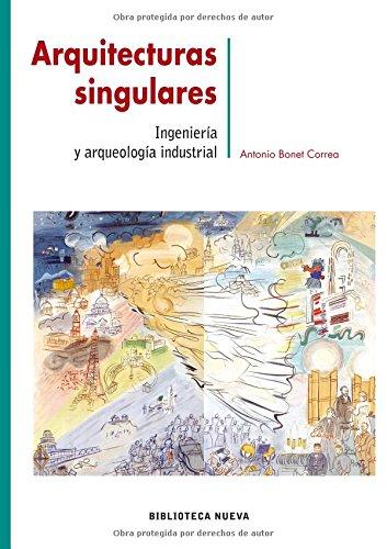 Arquitecturas singulares: Ingeniería y arqueología industrial (METROPOLI) por Antonio Bonet Correa