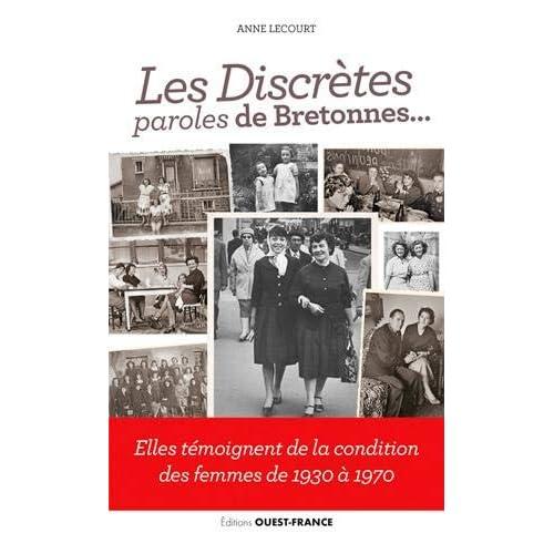 Les discrètes paroles de Bretonnes... : Elles témoignent de la condition des femmes de 1930 à 1970