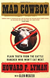 Mad Cowboy: Plain Truth from the Cattle Rancher Who Won't Eat Meat by Howard F. Lyman (2001-08-02)
