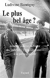 Le plus bel âge ? : Jeunes et jeunesse en France de l'aube desTrente Glorieuses à la guerre d'Algérie