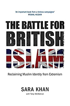 The Battle for British Islam: Reclaiming Muslim Identity from Extremism by [Khan, Sara, McMahon, Tony]