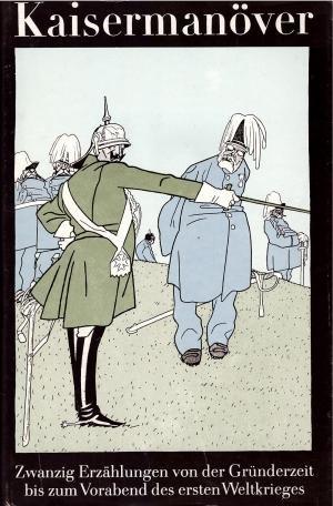 Kaisermanöver - Zwanzig Erzählungen von der Gründerzeit bis zum Vorabend des ersten Weltkrieges