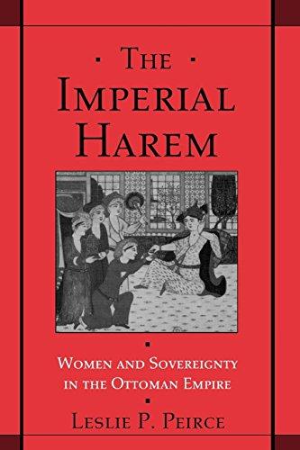 The Imperial Harem: Women and Sovereignty in the Ottoman Empire (Studies in Middle Eastern History) por Leslie P. Peirce
