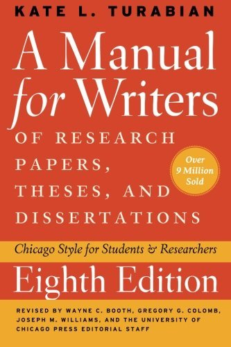 A Manual for Writers of Research Papers, Theses, and Dissertations, Eighth Edition: Chicago Style for Students and Researchers (Chicago Guides to Writing, Editing, and Publishing) by Kate L. Turabian (2013-03-28)