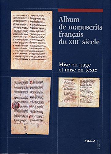 Album de manuscrits francais du XIII/e siècle. Mise en page et mise en texte