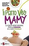 Il piatto Veg Mamy: La dieta vegetariana per la mamma e il suo piccolo (Italian Edition)