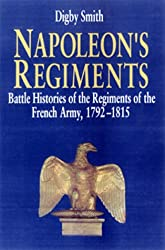 Napoleon's Regiments: Battle Histories of the Regiments of the French Army, 1792-1815