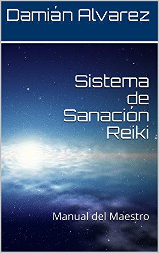 Sistema de Sanación Reiki: Manual del Maestro por Damián Alvarez