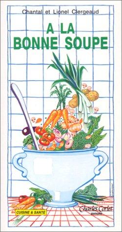 À la bonne soupe ! par Lionel Clergeaud, Chantal Clergeaud
