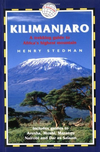 Kilimanjaro - A Trekking Guide to Africa's Highest Mountain; Includes City Guides to Arusha, Moshi, Marangu, Nairobi and Dar Es Salaam by Henry Stedman (Illustrated, 7 Mar 2003) Paperback