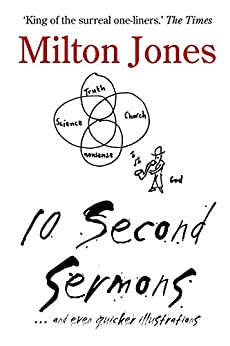 10 Second Sermons: and even quicker illustrations by [Jones, Milton]