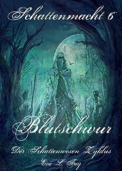 Schattenmacht 6 - Blutschwur: Der Schattenwesen Zyklus
