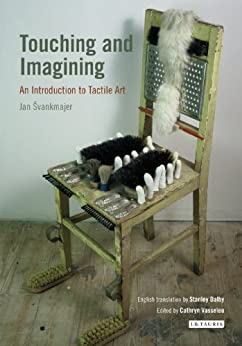 Touching and Imagining: An Introduction to Tactile Art par [Svankmajer, Jan]