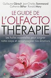Le guide de l'olfactothérapie : Les huiles essentielles pour soigner notre corps et accompagner nos émotions