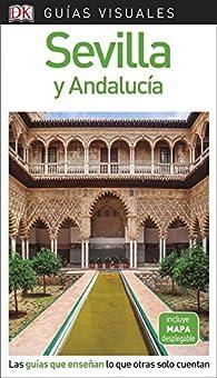 Guía Visual Sevilla y Andalucía: Las guías que enseñan lo que otras solo cuentan par  Varios autores