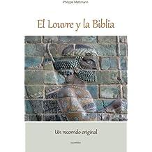 El Louvre y la Biblia, Un recorrido inédito y original: Un lector de la Biblia visita el Louvre, Desde la antigua Babilonia Hasta el cristianismo original.
