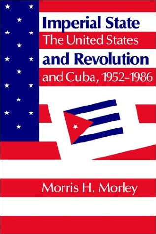 Imperial State and Revolution: The United States and Cuba, 1952-1986