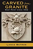 Carved from Granite: West Point Since 1902 (Williams-ford Texas A&m University Military History, Band 138)