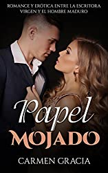 Papel Mojado: Romance y Erótica entre la Escritora Virgen y el Hombre Maduro (Novela Romántica y Erótica en Español nº 1)
