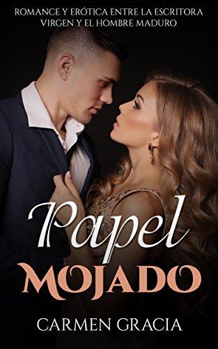 Papel Mojado: Romance y Erótica entre la Escritora Virgen y el Hombre Maduro (Novela Romántica y Erótica en Español nº 1) por Carmen Gracia