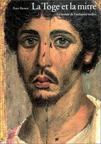 La toge et la mitre : Le monde de l'Antiquité tardive, 150-750 ap. J.-C.