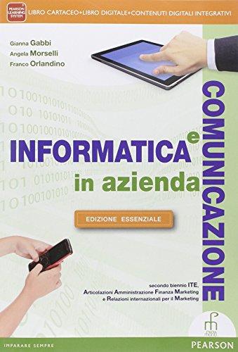 Informatica e comunicazione in azienda. Ediz. essenziale. Per le Scuole superiori. Con DVD. Con e-book. Con espansione online