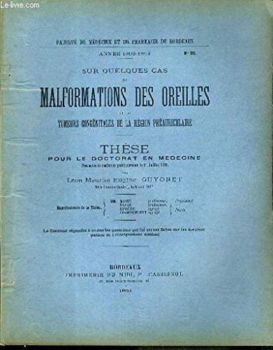 SUR QUELQUES CAS DE MALFORMATIONS DES OREILLES ET DE TUMEURS CONGENITALES DE LA REGION PREAURICULAIRE - THESE N° 95 - ANNEE 1893-1894 - POUR LE DOCTORAT EN MEDECINE