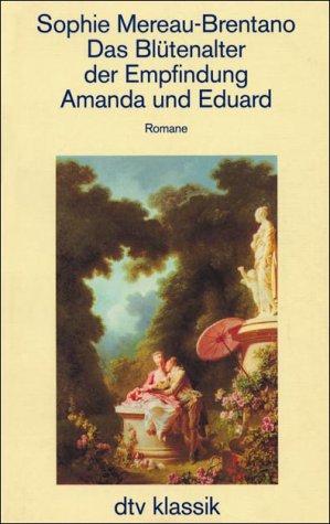 Liebe und allenthalben Liebe. Werke und autobiographische Schriften: Das Blütenalter der Empfindung Amanda und Eduard: Romane