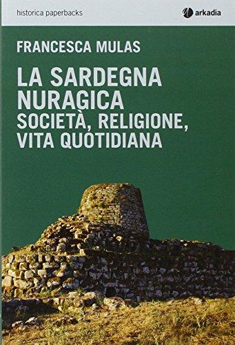 La Sardegna nuragica. Società, religione, vita quotidiana di Francesca Mulas