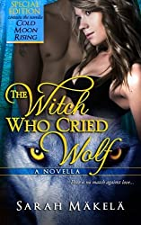 The Witch Who Cried Wolf: New Adult Paranormal Romance (Cry Wolf) by Sarah Makela (2014-05-24)