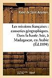 Image de Les missions françaises : causeries géographiques. Dans la haute Asie, à Madagascar, en Arabie: , Transvaal et Siam, Sénégambie et Niger, chez le