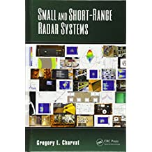 Small and Short Range Radar Systems (Gregory L. Charvat Series on Practical Approaches to Electri)