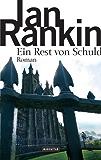 Ein Rest von Schuld - Inspector Rebus 17: Kriminalroman (DIE INSPEKTOR REBUS-ROMANE)