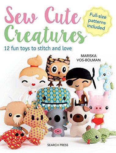 Sew Cute Creatures: 12 Fun Toys to Stitch and Love por Mariska Vos-Bolman