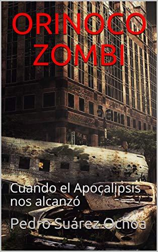 ORINOCO ZOMBI: Cuando el Apocalipsis nos alcanzó