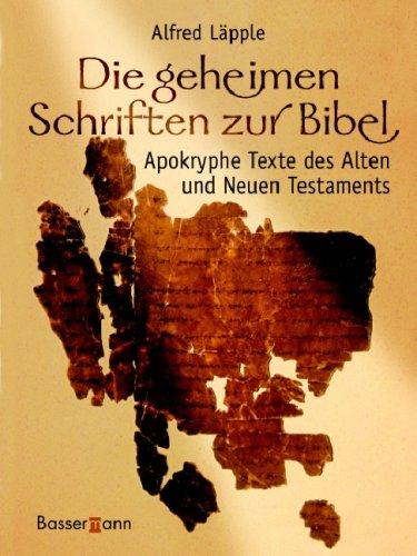 Die geheimen Schriften zur Bibel: Apokryphe Texte des Alten und Neuen Testaments
