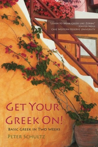 Get Your Greek On!: Basic Greek in Two Weeks. by Peter Schultz (2012-12-15)