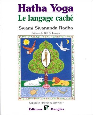 Hatha yoga : Le Langage cache, symboles,archetypes, metaphores