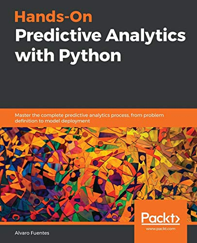 Hands-On Predictive Analytics with Python: Master the complete predictive analytics process, from problem definition to model deployment