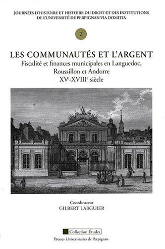 Les communautés et l'argent : Fiscalité et finances municipales en Languedoc, Roussillon et Andorre, XVe-XVIIIe siècle
