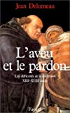 L'Aveu et le pardon. Les difficultés de la confession (XIIIème-XVIIIème siècle)