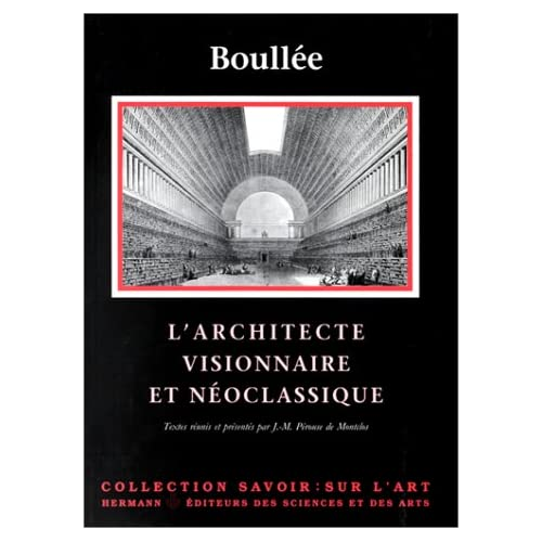 Boullée. L'Architecte visionnaire et néo-classique
