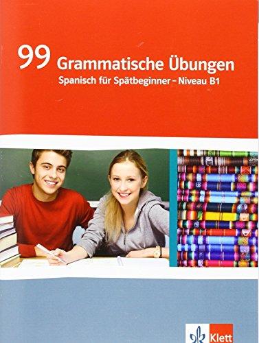 99 Grammatische Übungen: Spanisch für Spätbeginner - Niveau B1