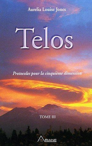 Telos : Tome 3, Protocoles pour la cinquième dimension par Aurelia Louise Jones