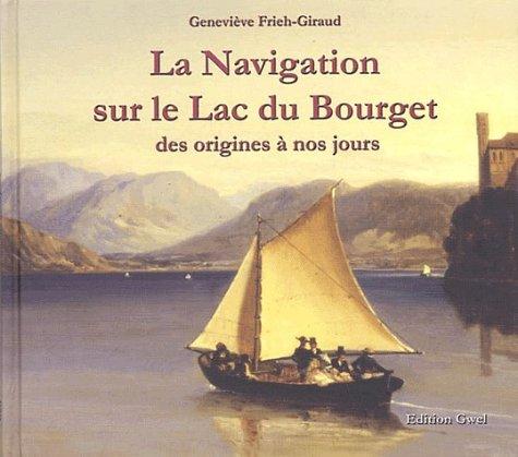 La Navigation sur le Lac du Bourget. Des origines à nos jours