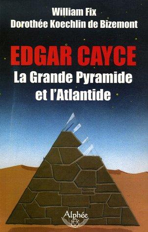Edgar Cayce : la Grande Pyramide et l'Atlantide par William Fix