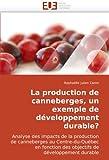 Telecharger Livres La production de canneberges un exemple de developpement durable Analyse des impacts de la production de canneberges au Centre du Quebec en fonction des objectifs de developpement durable (PDF,EPUB,MOBI) gratuits en Francaise