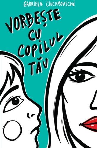 Vorbeste cu copilul tau por Gabriela Ciucurovschi