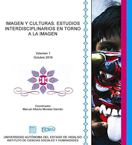 Imagen y Culturas. Estudios Interdisciplinarios en torno a la imagen por Manuel Alberto Morales Damián