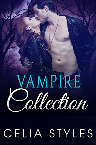 VAMPIRE COLLECTION: PARANORMAL ROMANCE - 2 HOT & PASSIONATE Short Stories to Tickle You Numb! (Vampire Romance, Alpha Male, New Adult, Contemporary Book 1)